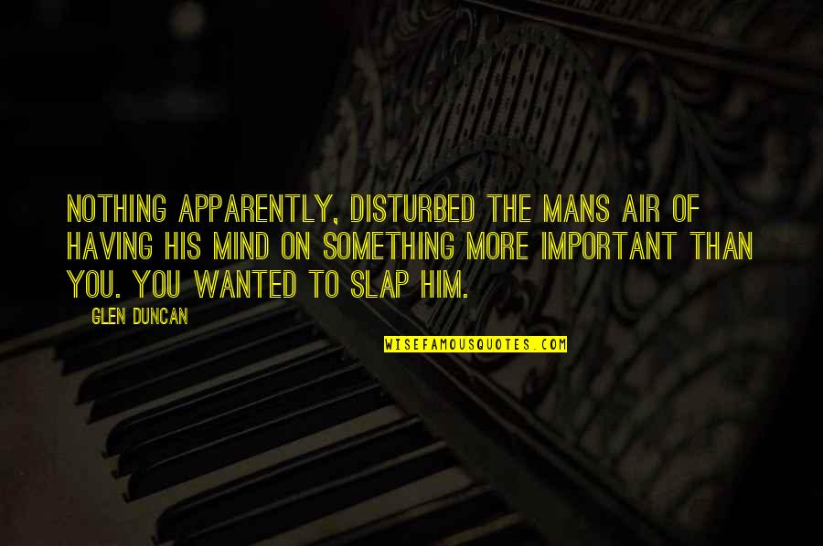 Julie Maroh Quotes By Glen Duncan: Nothing apparently, disturbed the mans air of having