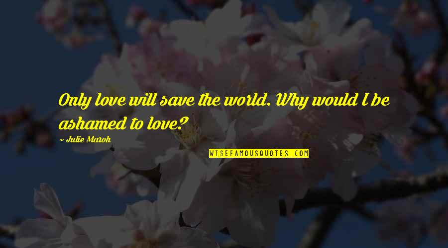 Julie Maroh Quotes By Julie Maroh: Only love will save the world. Why would