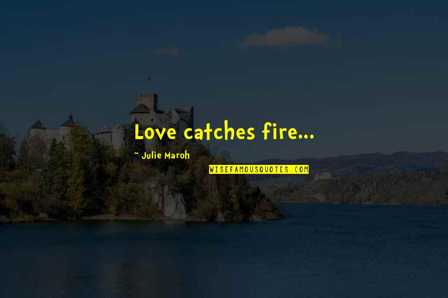 Julie Maroh Quotes By Julie Maroh: Love catches fire...