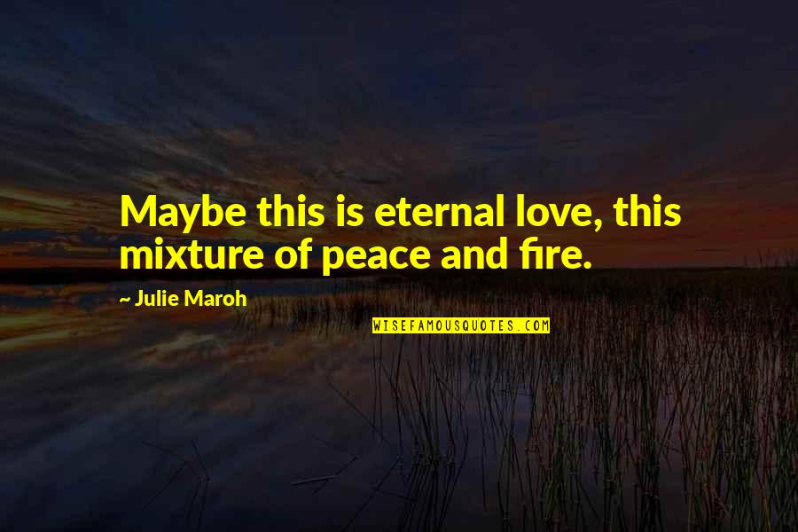 Julie Maroh Quotes By Julie Maroh: Maybe this is eternal love, this mixture of