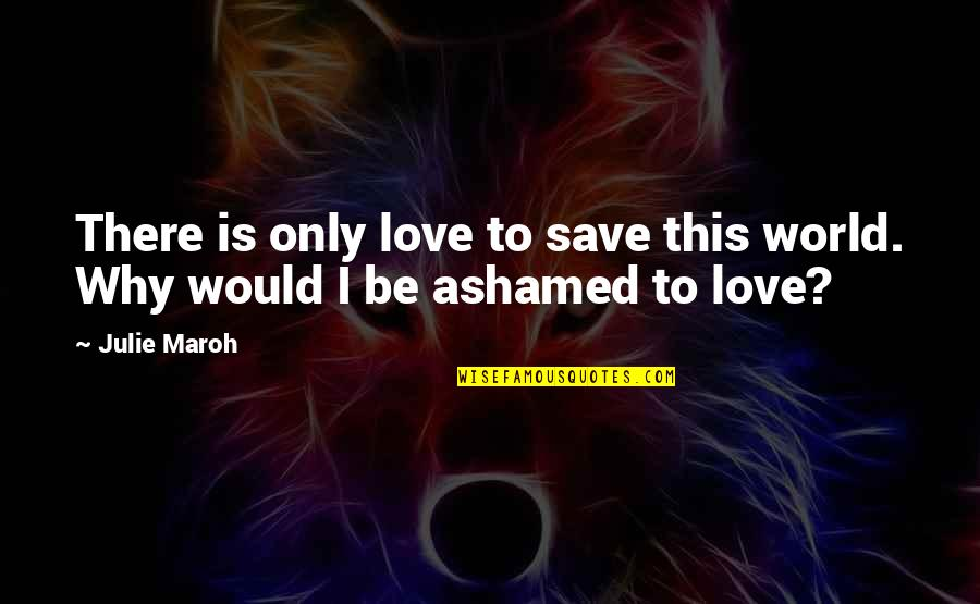 Julie Maroh Quotes By Julie Maroh: There is only love to save this world.