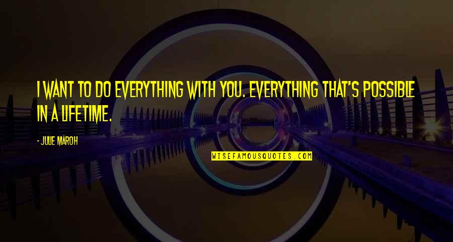 Julie Maroh Quotes By Julie Maroh: I want to do everything with you. Everything