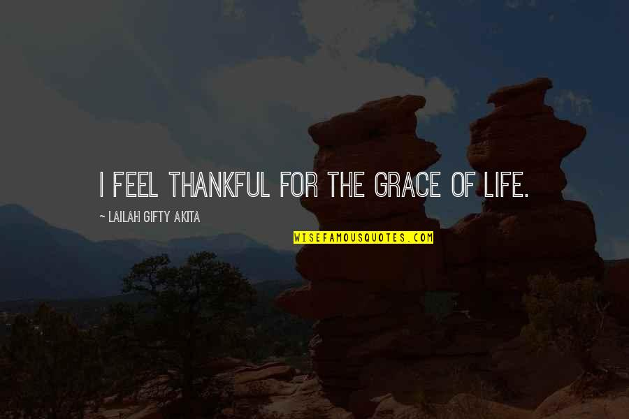 Julie Maroh Quotes By Lailah Gifty Akita: I feel thankful for the grace of life.