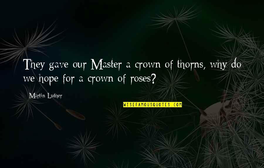Julie Maroh Quotes By Martin Luther: They gave our Master a crown of thorns,