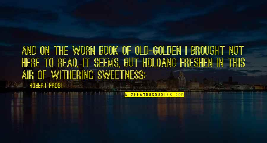 Julie Maroh Quotes By Robert Frost: And on the worn book of old-golden I
