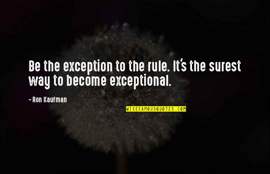 Julie Maroh Quotes By Ron Kaufman: Be the exception to the rule. It's the