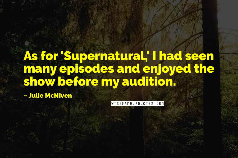 Julie McNiven quotes: As for 'Supernatural,' I had seen many episodes and enjoyed the show before my audition.