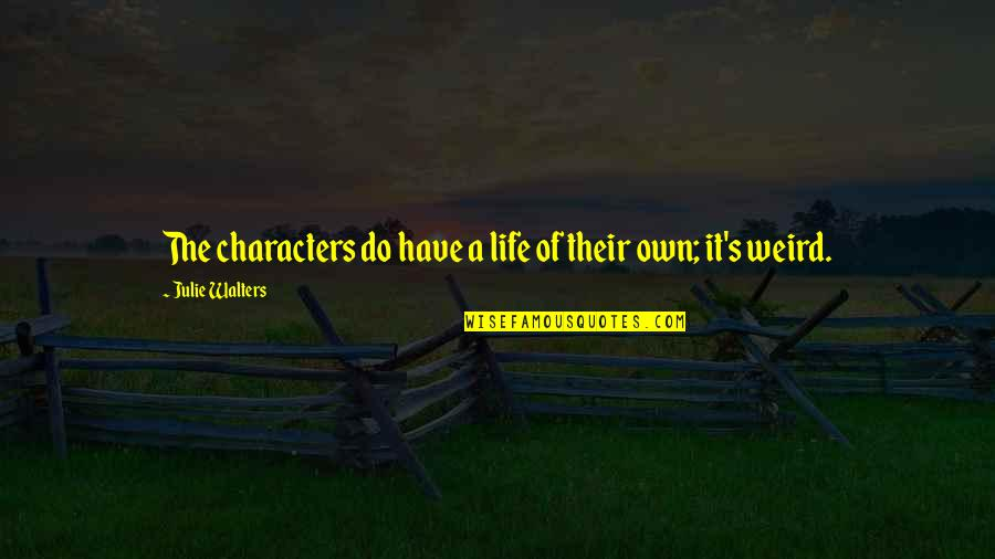 Julie Walters Quotes By Julie Walters: The characters do have a life of their