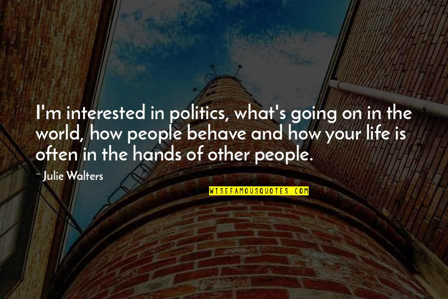 Julie Walters Quotes By Julie Walters: I'm interested in politics, what's going on in