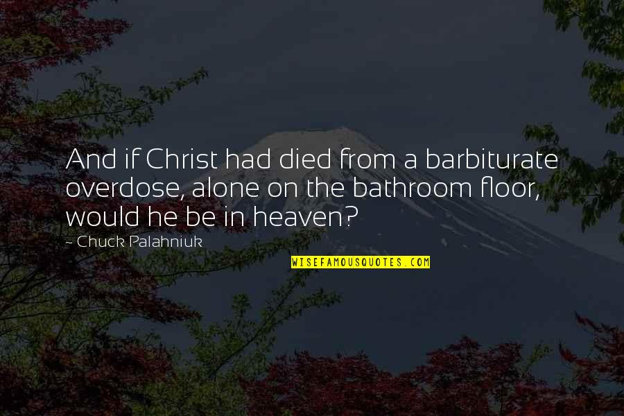 Juliet Faking Her Death Quotes By Chuck Palahniuk: And if Christ had died from a barbiturate
