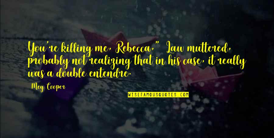 "Juliet Wanting To Marry Romeo Quotes By Meg Cooper: You're killing me, Rebecca,"" Law muttered, probably not"