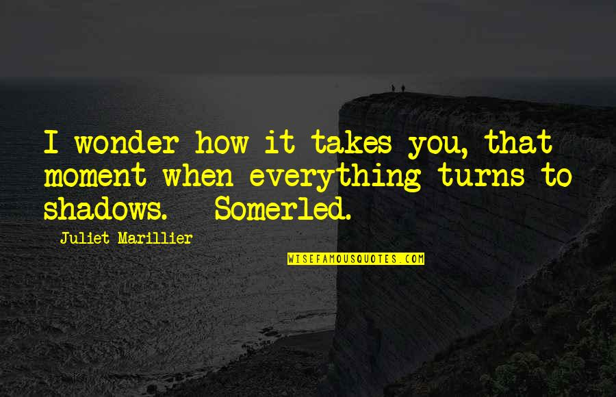 Juliet's Death Quotes By Juliet Marillier: I wonder how it takes you, that moment