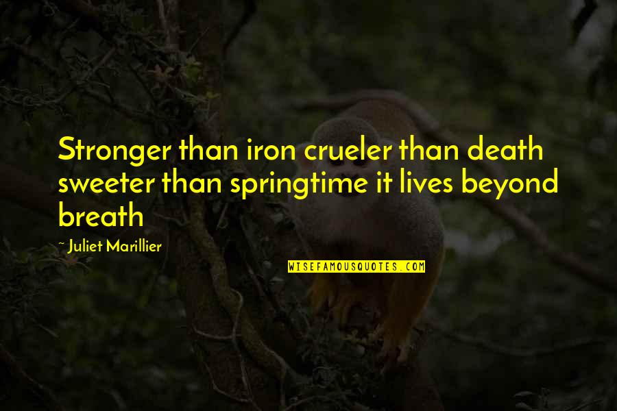 Juliet's Death Quotes By Juliet Marillier: Stronger than iron crueler than death sweeter than