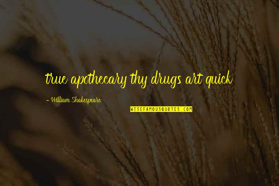 Juliet's Death Quotes By William Shakespeare: true apothecary thy drugs art quick