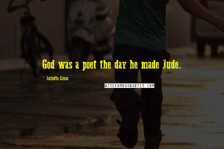 Juliette Cross quotes: God was a poet the day he made Jude.