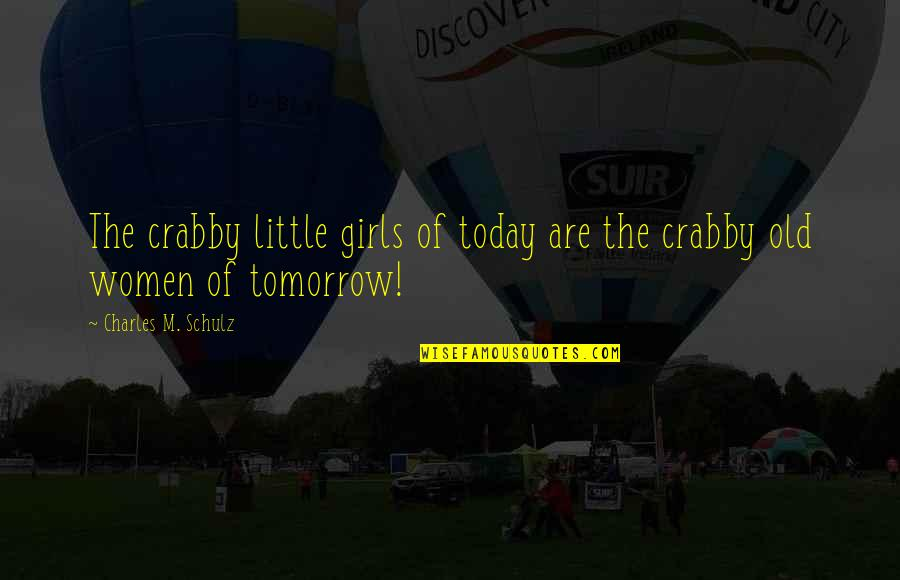 Julio Velasco Quotes By Charles M. Schulz: The crabby little girls of today are the