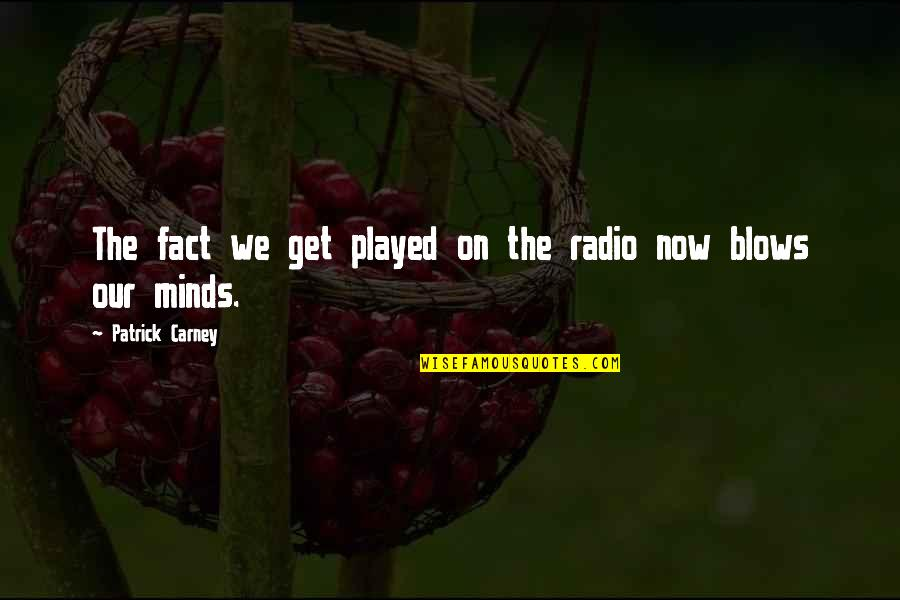 Julius Caesar Shakespeare Antony Quotes By Patrick Carney: The fact we get played on the radio