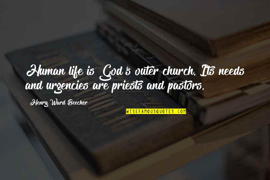Jumna Quotes By Henry Ward Beecher: Human life is God's outer church. Its needs