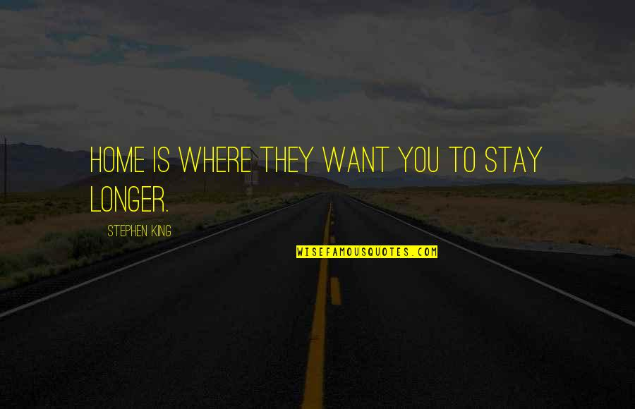 Jumna Quotes By Stephen King: Home is where they want you to stay