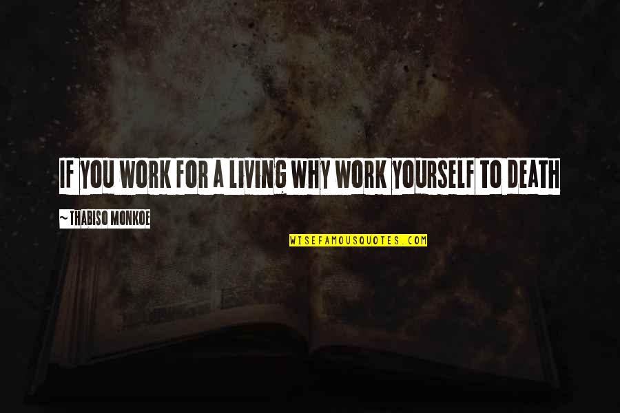 Jumna Quotes By Thabiso Monkoe: If you work for a living why work