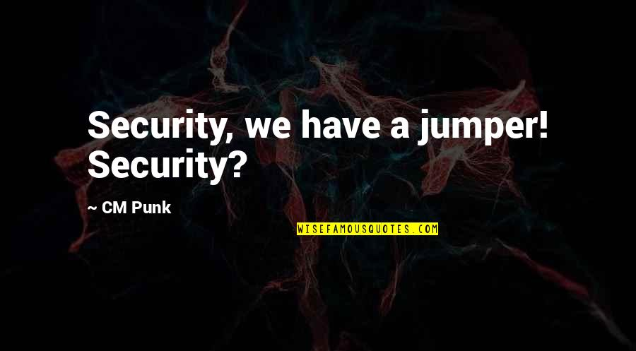 Jumpers With Quotes By CM Punk: Security, we have a jumper! Security?