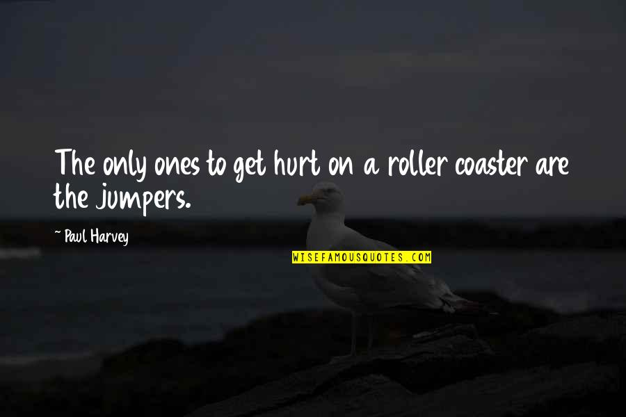 Jumpers With Quotes By Paul Harvey: The only ones to get hurt on a