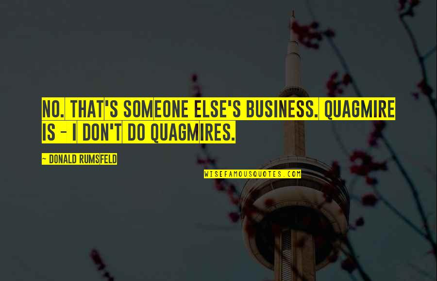 June Cleaver Quotes By Donald Rumsfeld: No. That's someone else's business. Quagmire is -