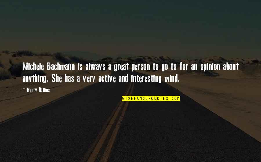 June Cleaver Quotes By Henry Rollins: Michele Bachmann is always a great person to