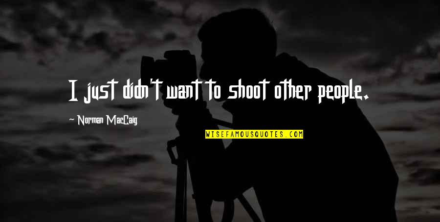 June Cleaver Quotes By Norman MacCaig: I just didn't want to shoot other people.
