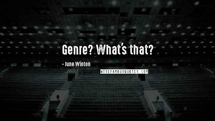 June Winton quotes: Genre? What's that?