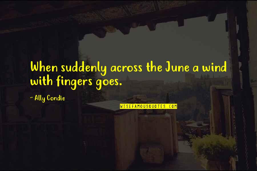 June's Quotes By Ally Condie: When suddenly across the June a wind with