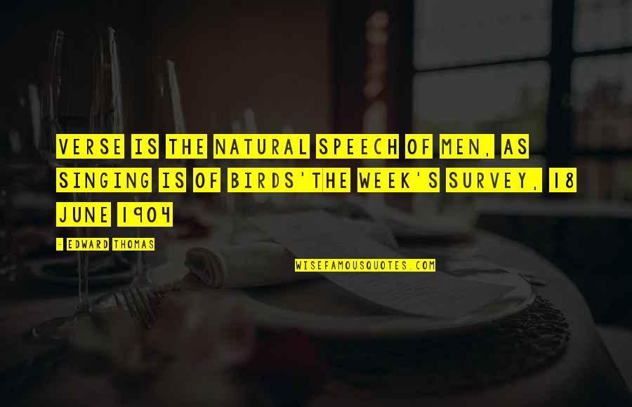 June's Quotes By Edward Thomas: Verse is the natural speech of men, as
