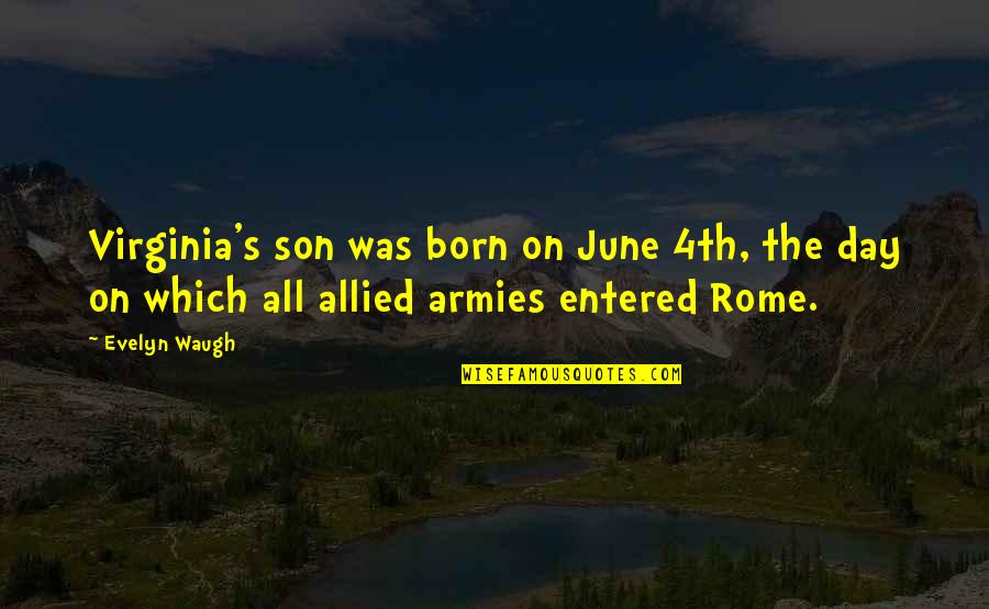 June's Quotes By Evelyn Waugh: Virginia's son was born on June 4th, the