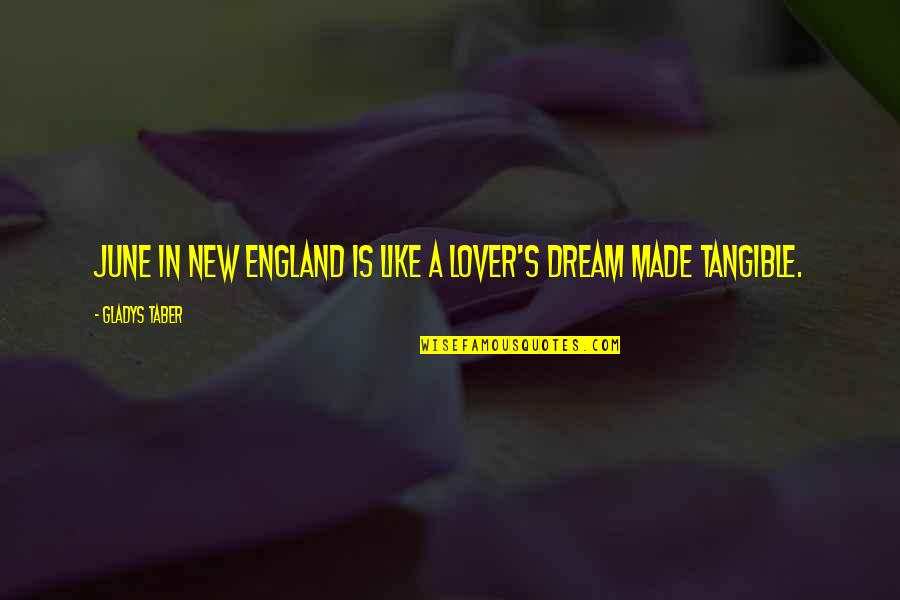 June's Quotes By Gladys Taber: June in New England is like a lover's