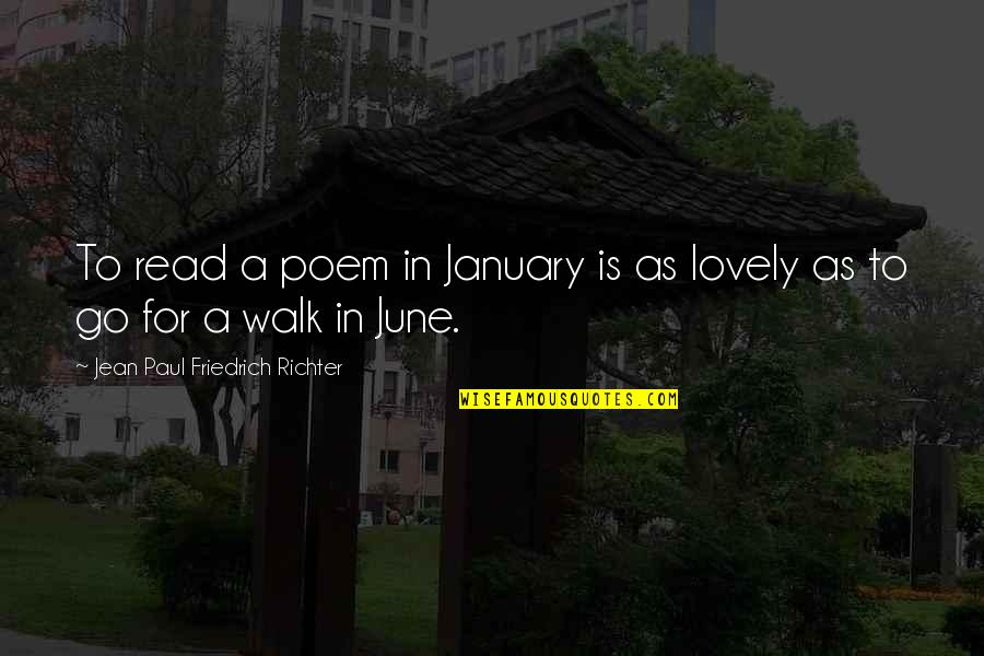 June's Quotes By Jean Paul Friedrich Richter: To read a poem in January is as