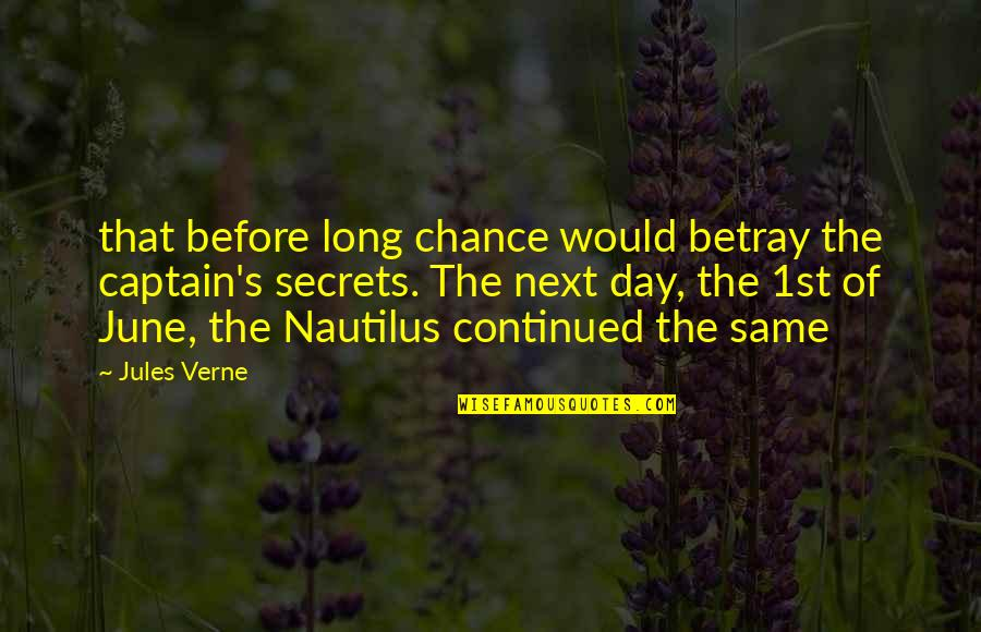 June's Quotes By Jules Verne: that before long chance would betray the captain's