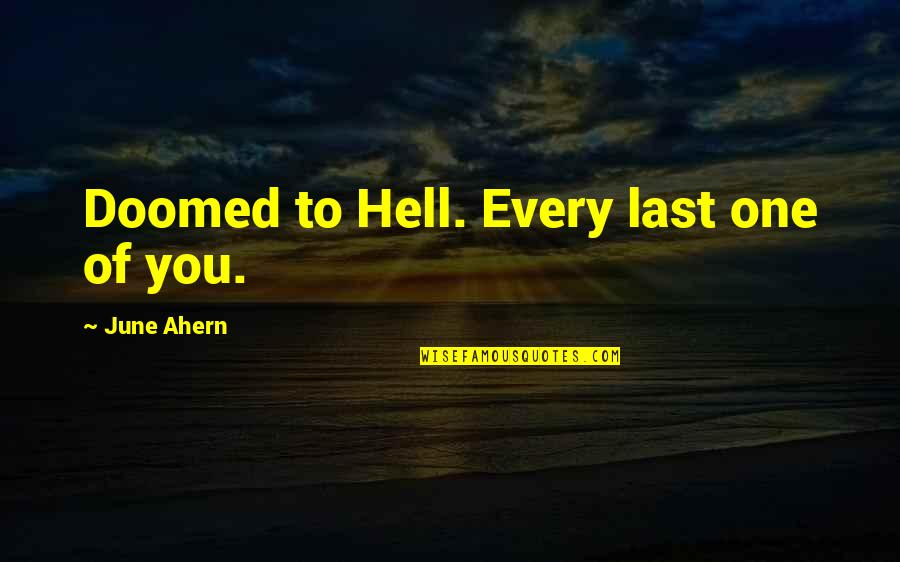 June's Quotes By June Ahern: Doomed to Hell. Every last one of you.