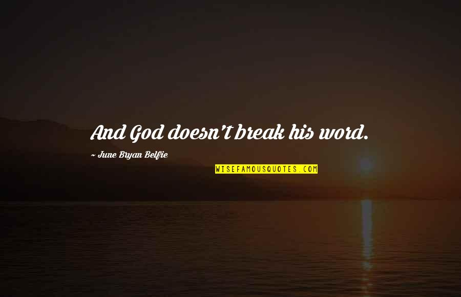 June's Quotes By June Bryan Belfie: And God doesn't break his word.