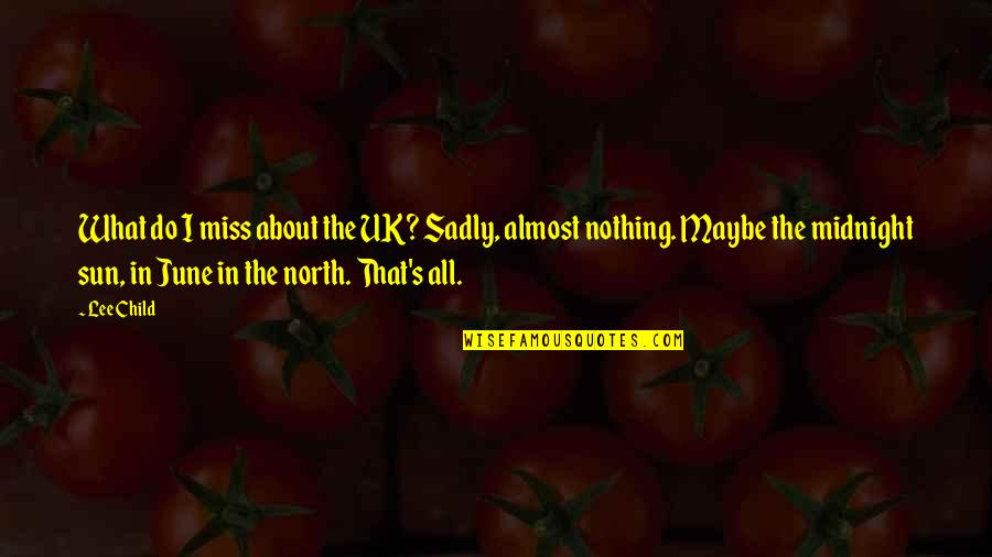 June's Quotes By Lee Child: What do I miss about the UK? Sadly,