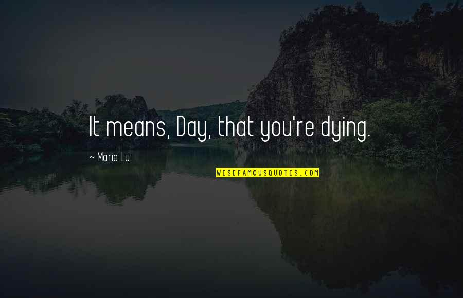 June's Quotes By Marie Lu: It means, Day, that you're dying.