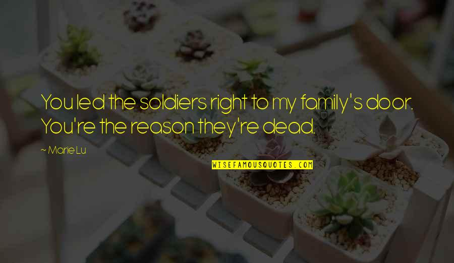 June's Quotes By Marie Lu: You led the soldiers right to my family's