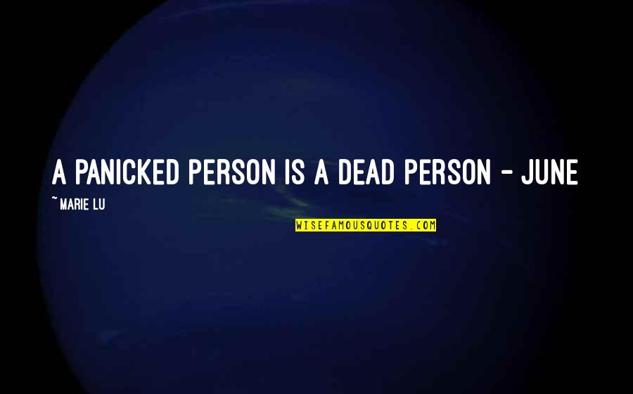 June's Quotes By Marie Lu: A panicked person is a dead person -