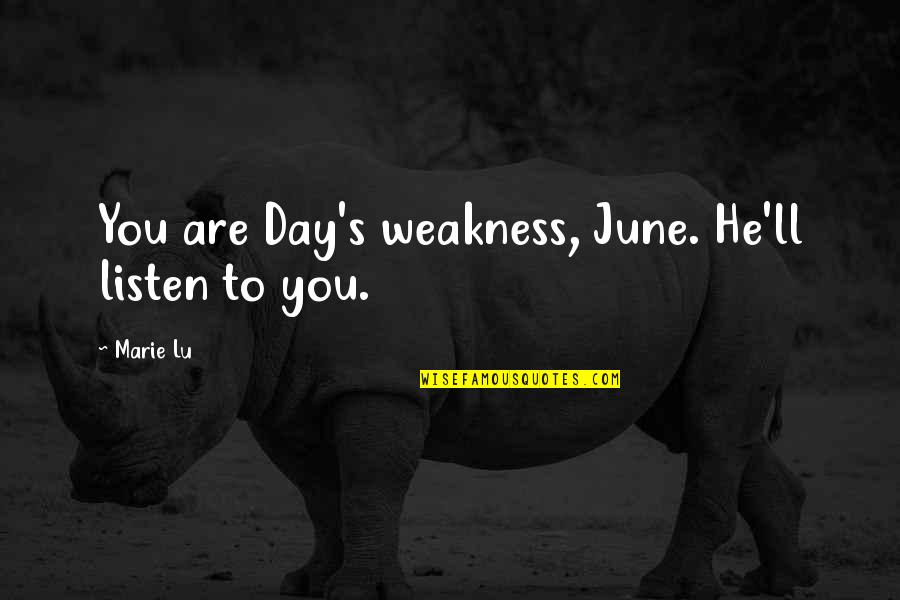 June's Quotes By Marie Lu: You are Day's weakness, June. He'll listen to