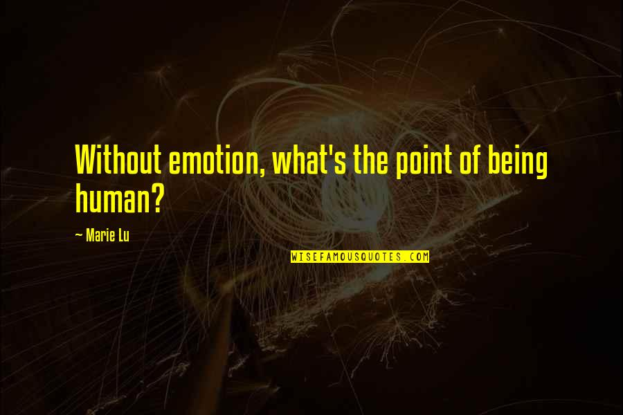 June's Quotes By Marie Lu: Without emotion, what's the point of being human?
