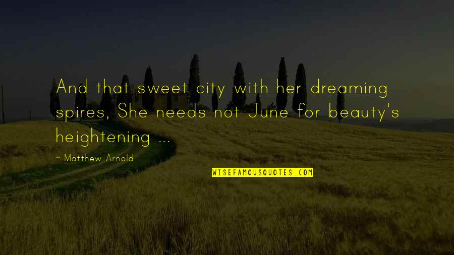 June's Quotes By Matthew Arnold: And that sweet city with her dreaming spires,