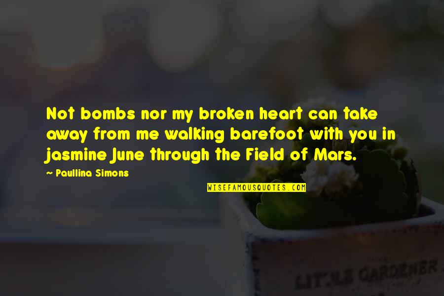 June's Quotes By Paullina Simons: Not bombs nor my broken heart can take