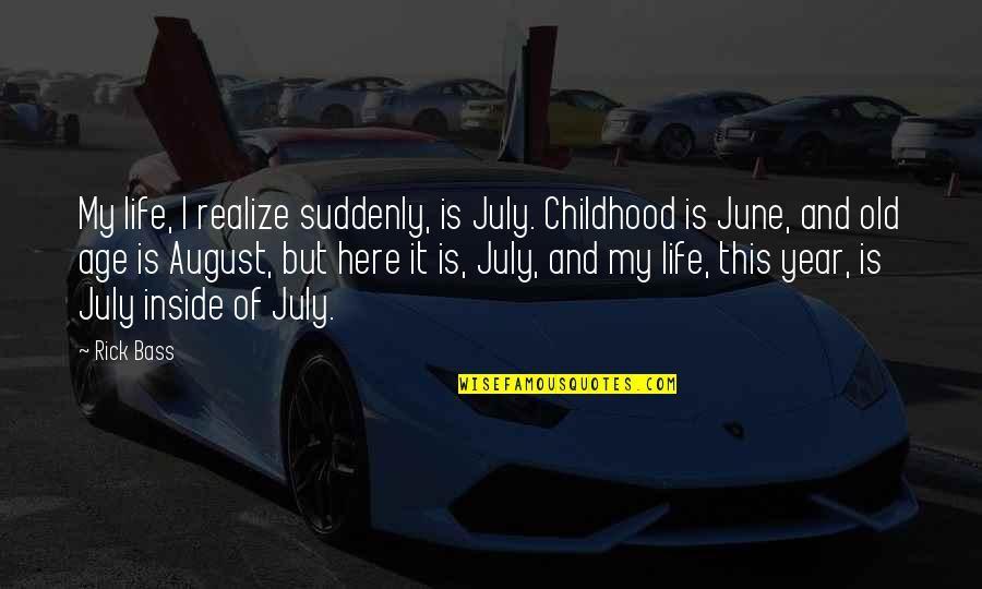 June's Quotes By Rick Bass: My life, I realize suddenly, is July. Childhood