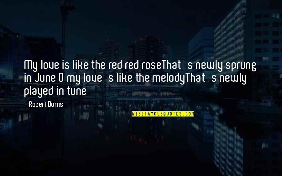 June's Quotes By Robert Burns: My love is like the red red roseThat's