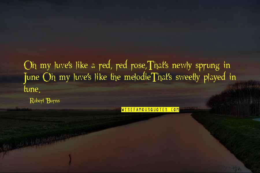 June's Quotes By Robert Burns: Oh my luve's like a red, red rose,That's