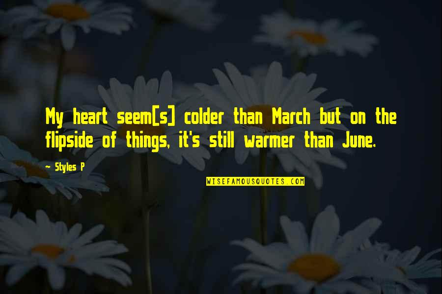 June's Quotes By Styles P: My heart seem[s] colder than March but on